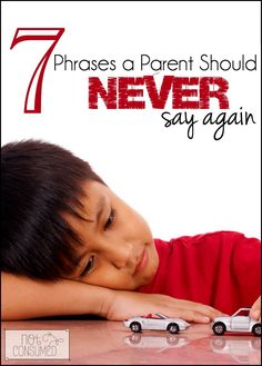 Are you as guilty as I am? 7 phrases a parent should never say again.