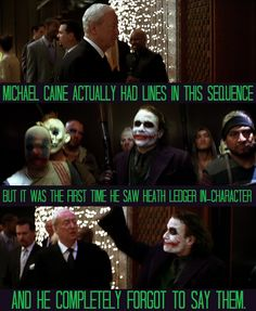 Awesome...Heath Ledger silenced Michael Caine with his awesomeness Batman dark night