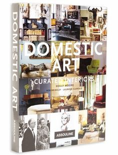 Domestic Art: Curated Interiors by Holly Moore design by Assouline