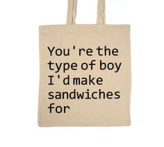 You're the type of boy I'd make sandwiches for linen quote shopping bag re-usable tote gift