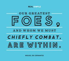 """Our greatest foes, and whom we must chiefly combat, are within."" —Miguel de Cervantes #quotes"