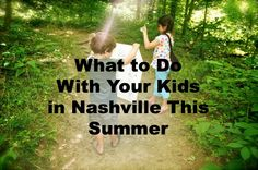 What to Do in Nashville with Your Kids This Summer