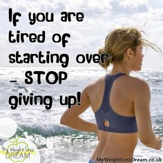 If your tired of starting over.......stop giving up!! #healthylivingwithplexus  #weightloss #quotes