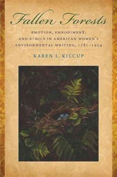 Fallen forests : emotion, embodiment, and ethics in American women's environmental writing, 1781-1924 - ntributes to scholarship in American women's writing, ecofeminism, ecocriticism, and feminist rhetoric, expanding the literary, historical, and theoretical grounds for some of today's most pressing environmental debates.