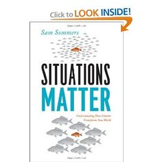 "This looks like a very interesting read: ""Situations Matter: Understanding How Context Transforms Your World"" by   Sam Sommers"