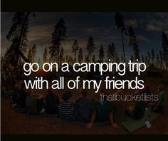 Bucketlist(: Wanting to go on a camping trip with all of my friends. #bucketlist