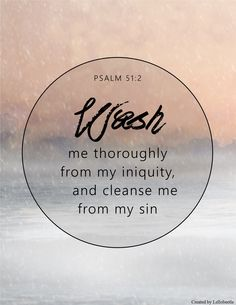 ❥ Wash me and make me clean. ~Psalm 51:2