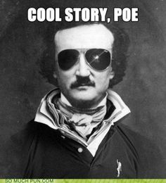 Cool story, Poe.