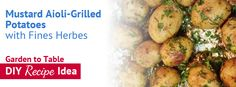 Mustard Aioli-Grilled Potatoes with Fines Herbes - Garden to Table idea / Pike Nurseries