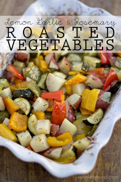 Roasted Vegetables with Lemon, Garlic and Rosemary.