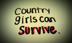 country girls can survive<3