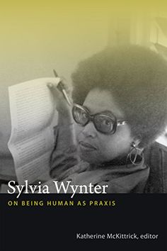 Sylvia Wynter: On Being Human as Praxis by Katherine McKittrick http://www.amazon.com/dp/0822358344/ref=cm_sw_r_pi_dp_kPqdub01ZJD73