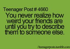 hahaha why is this so true? i still love my friends though :)