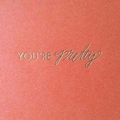 you're pretty / Lindsay Letters