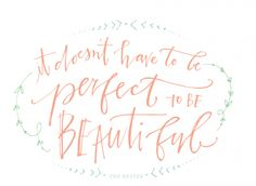 It doesn't have to be perfect to be beautiful...