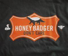 """""""Honey Badger Don't Care"""" t-shirt from Wire & Twine"""
