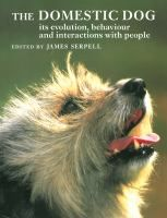 The domestic dog : its evolution, behaviour, and interactions with people, edited by James Serpell