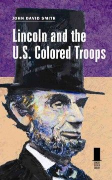 Lincoln and the U.S. Colored Troops- offers a concise, enlightening exploration of the development of Lincoln's military emancipation project, its implementation, and the recruitment and deployment of black troops.