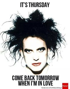 It's Thursday. Come back tomorrow when I'm in love..hilarious..
