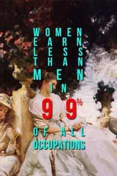 """Women earn less than men in 99% of all occupations."" #feminism"