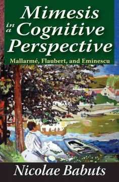 Mimesis in a cognitive perspective : Mallarmé, Flaubert, and Eminescu / Nicolae Babuts.