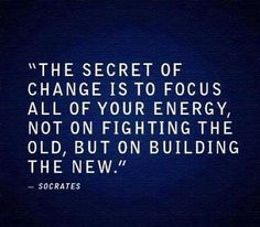 The secret of change is to focus all o your energy not on fighting the old, but on building the new. #MOODmatters
