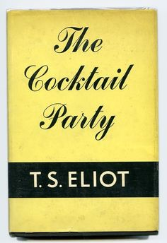 T.S. Eliot, The Cocktail Party.