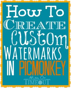How To Create a Custom Transparent Watermark in PicMonkey   MomOnTimeout.com  Easy to follow instructions will have you creating a custom watermark in no time!