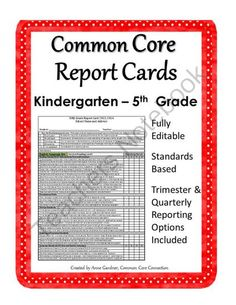 Common Core Report Cards for Kindergarten through Fifth Grade - Fully Editable from Common Core Connection on TeachersNotebook.com -  (25 pages)  - Common Core Report Card Bundle for Kindergarten through Fifth Grade. Fully editable.  Each report card fits on one page, using front and back.