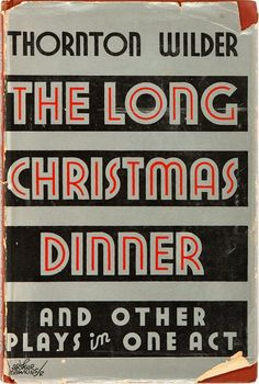 Thornton Wilder, The Long Christmas Dinner, New York and New Haven, Ct: Coward-McCann, Inc./Yale University Press, 1931.Jacket by Arthur Hawkins Jr.