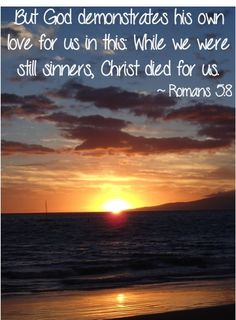 """""""But God demonstrates his own love for us in this: While we were still sinners, Christ died for us.""""  ~Romans 5:8 #bibleverses"""