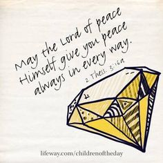 """""""May The Lord of peace Himself give you peace always in every way."""" 1 Thessalonians 3:16a. #childrenoftheday"""