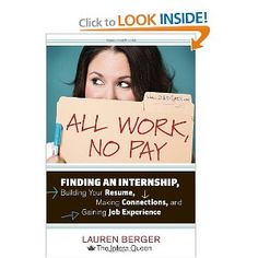 "These days, a college resume without internship experience is considered ""naked."" Statistics show that internship experience leads to more job offers with higher salaries—and in this tough economy, college grads need all the help they can get. Lauren Berger, internships expert and CEO of Intern Queen, Inc., reveals insider secrets to scoring the perfect internship, building invaluable connections, boosting transferable skills, and ultimately moving toward your dream career."