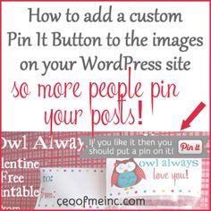 How to add a custom Pinterest Pin It button to your images on WordPress. I used this tutorial and it was perfect. She covers every single step!