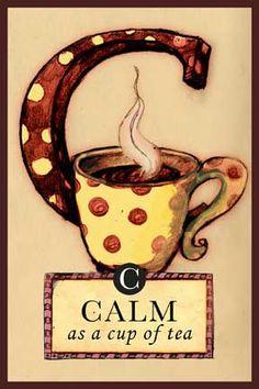 C is for Cup. C is for Calm. Calm as a Cup of Tea.