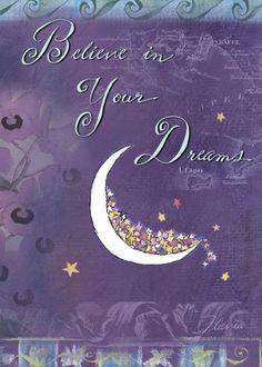 Believe in Your Dreams. <3