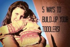 5 ways to build up your toddlers.