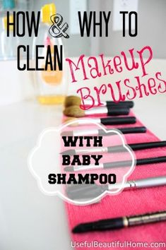 How and Why to Clean Makeup Brushes with Baby Shampoo-  I urge everyone to clean their makeup brushes! Its amazing how much bacteria can get stuck in the brushes!