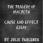 macbeth cause and effect essay The effects of macbeth's ambitions essay by englishnut, high school the first most prominent effect of macbeth's ambition is the murder of multiple people.