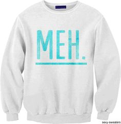 Meh, this might me a cool sweatshirt, meh...