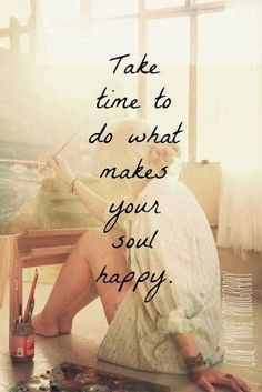 Take time to do what makes your #soul #happy | Pinned by KarmicFit | #yoga #fitness #health #motivation #inspiration #quotes #thoughts