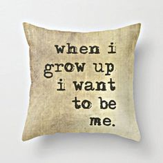 When I Grow Up I Want to be Me -  Pillow Cover