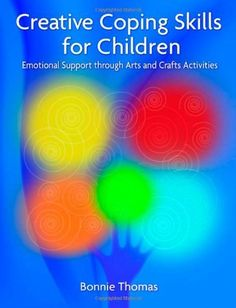 Creative Coping Skills for Children: Emotional Support Through Arts and Crafts Activities by Bonnie Thomas, http://www.amazon.com/dp/1843109212/ref=cm_sw_r_pi_dp_ii7Lqb019Q04T