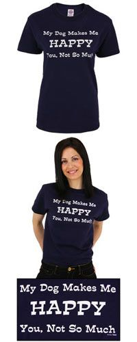 My Dog Makes Me Happy T-Shirt at The Animal Rescue Site