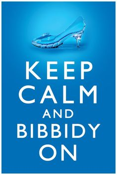 Keep Calm and Bibbidy On: