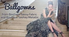 Ballgowns from Boutique Sassy Fabric and Boutique Sashay Metallic