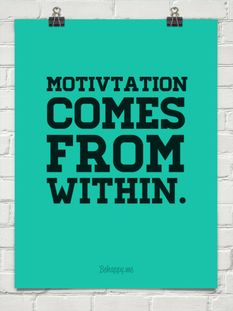 Motivation comes from within.