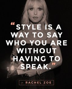 """""""Style is a way to say who you are without having to speak."""" — Rachel Zoe     #quotes #rachelzoe"""