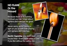 When you switch to vaping, you no longer have to worry about smoking being a fire hazard.