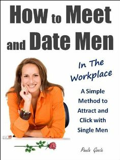 How to Meet and Date Men in the Workplace: A Simple Method to Attract and Click with Single Men. by Paula Goode. $1.17. 48 pages